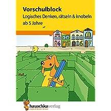 Vorschulblock - Logisches Denken, rätseln und knobeln ab 5 Jahre (Übungsmaterial für Kindergarten und Vorschule)