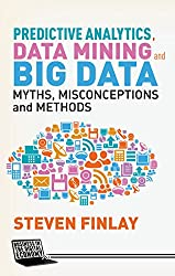 Predictive Analytics, Data Mining and Big Data (Business in the Digital Economy) by Steven Finlay (2-Jul-2014) Hardcover