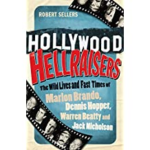 Hollywood Hellraisers: The Wild Lives and Fast Times of Marlon Brando, Dennis Hopper, Warren Beatty and Jack Nicholson