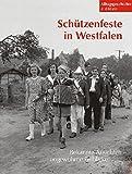 Schützenfeste in Westfalen: Bekannte Ansichten -- ungewohnte Einblicke (Alltagsgeschichte in Bildern)