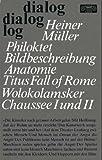 Philoktet - Bildbeschreibung - Anatomie Titus Fall of Rome - Ein Shakespearekommentar - Wolokolamsker Chaussee I - Wolokolamsker Chaussee II: Wald bei Moskau - Heiner Müller