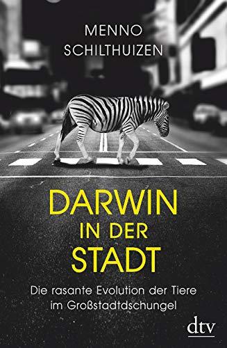 Darwin in der Stadt Die rasante Evolution der Tiere im Großstadtdschungel