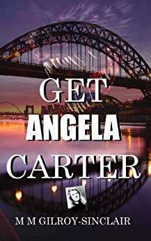 Get Angela Carter - A Radio Play with werewolves, witches gangsters and booksellers by [Gilroy-Sinclair, Michael]