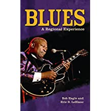 Blues: A Regional Experience (Greenwood Guides to American Roots Music)