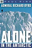 Admiral Richard Byrd: Alone in the Antarctic (Sterling Point Books)