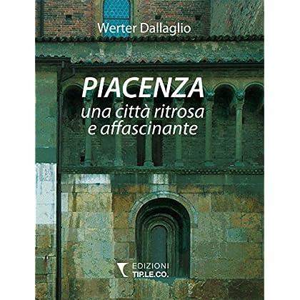 Piacenza Una Città Ritrosa E Affascinante. Ediz. Illustrata
