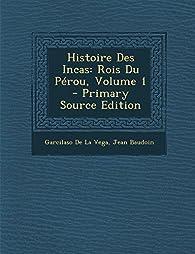 Histoire Des Incas: Rois Du Perou, Volume 1 par  Garcilaso de la Vega