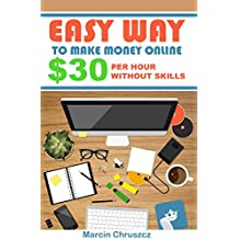 Easy Way To Make Money Online 30$+ Per Hour Without Skills(How To Make Money Online, Quit Your Job, Entrepreneur, Internet Marketing,Make Money From Home): ... make money from home (English Edition)