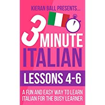 3 Minute Italian: Lessons 4-6: A fun and easy way to learn Italian for the busy learner