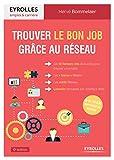 Trouver le bon job grâce au réseau: Les 10 facteurs clés de succès pour trouver un emploi, les bonus réseau, les outils réseau, LinkedIn réinvente son interface web