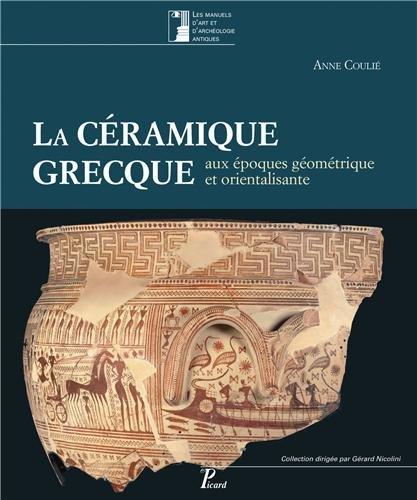 La céramique grecque aux époques géométriques et orientalisantes : Volume 1 : XIe-VIe siècles avant J.-C.