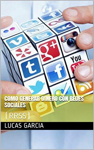 Descargar Libro Como Generar Dinero Con Redes Sociales: (RRSS) (Emprendimiento nº 1) de Lucas Garcia