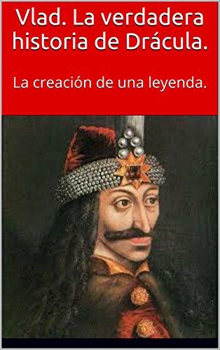 Vlad. La verdadera historia de Drácula.: La creación de una leyenda.