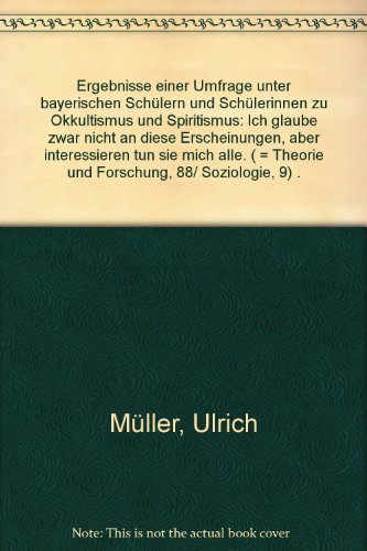 Buchcover Ergebnisse einer Umfrage unter bayerischen Schülern und Schülerinnen zu Okkultismus und Spiritismus. Ich glaube zwar nicht an diese Erscheinungen, aber interessieren tun sie mich alle