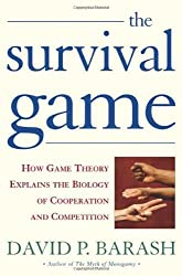 The Survival Game: How Game Theory Explains the Biology of Cooperation and Competition by David P. Barash (2003-12-02)