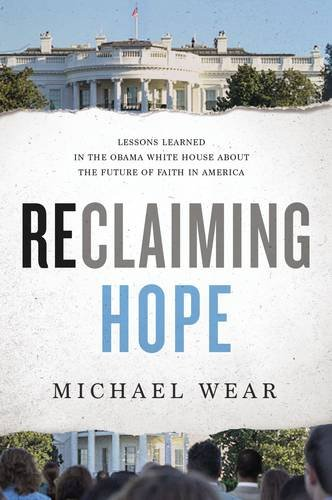 reclaiming-hope-lessons-learned-in-the-obama-white-house-about-the-future-of-faith-in-america