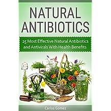 Natural Antibiotics: 25 Most Effective Natural Antibiotics and Antivirals With Health Benefits (English Edition)