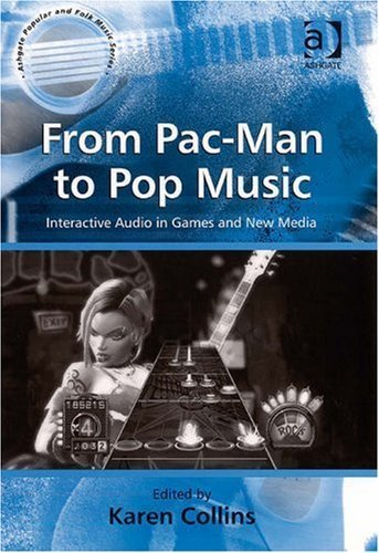 From Pac-Man to Pop Music (Ashgate Popular and Folk Music) (Ashgate Popular and Folk Music Series) by Karen Collins (2008-05-12)