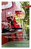 Südtiroler Weiberwirtschaften: Refugien für Leib & Seele – 30 Wirtinnen und ihre Lieblingsrezepte