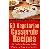 50 Vegetarian Casserole Recipes – The Vegetarian Casserole Cookbook (Vegetarian Cookbook and Vegetarian Recipes Collection 11) (English Edition)