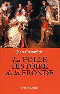 La folle histoire de la fronde par Jean Castarède