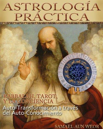 ASTROLOGÍA PRÁCTICA: Kabbalah, Tarot, y la Conciencia. Auto-transformación a Través del Auto-conocimiento...