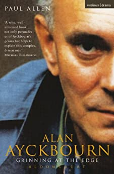 Grinning At The Edge: A Biography of Alan Ayckbourn (Biography and Autobiography) by [Allen, Paul]