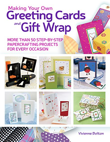 (Making Your Own Greeting Cards & Gift Wrap: 50 Step-By-Step Papercrafting Projects for Every Occasion)