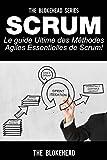 Scrum - Le Guide Ultime des Méthodes Agiles Essentielles de Scrum! (French Edition)