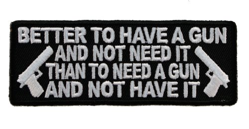 Better to have Gun und nicht Need It Right To Bear Arme 10,2 cm bestickt Patch iva3216 - Harley Store