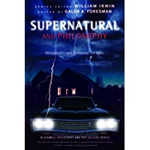 Supernatural and Philosophy: Metaphysics and Monsters... for Idjits (The Blackwell Philosophy and Pop Culture Series)