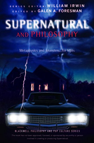 Supernatural and Philosophy: Metaphysics and Monsters. for Idjits (The Blackwell Philosophy and Pop Culture Series)