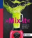 Mix it!: 120 vegane Rezepte aus dem Mixer