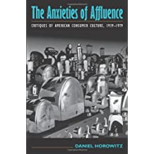 Anxieties of Affluence: Critques of American Consumer Culture, 1939-1979