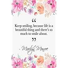Keep Smiling, Because Life Is A Beautiful Thing And There's So Much To Smile About: Marilyn Monroe Quote Floral Notebook
