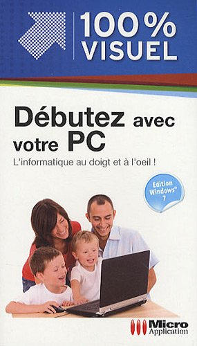 Débutez avec votre PC : Edition Windows 7