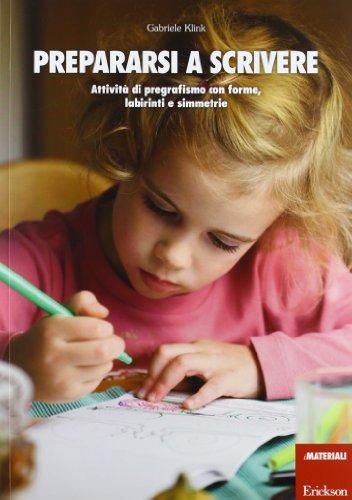 Prepararsi a scrivere. Attività di pregrafismo con forme, labirinti e simmetrie