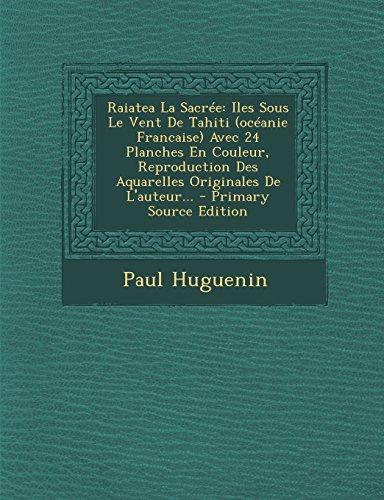 Raiatea La Sacree: Iles Sous Le Vent de Tahiti (Oceanie Francaise) Avec 24 Planches En Couleur, Reproduction Des Aquarelles Originales de L'Auteur.