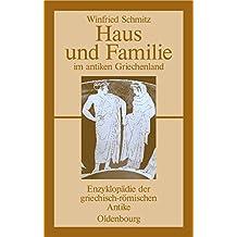 Haus und Familie im antiken Griechenland (Enzyklopadie Der Griechisch-Romischen Antike, Band 1) (Enzyklopädie der griechisch-römischen Antike, Band 1)
