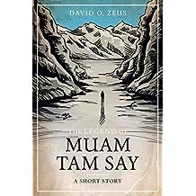 The Legend of Muam Tam Say: A Short Story