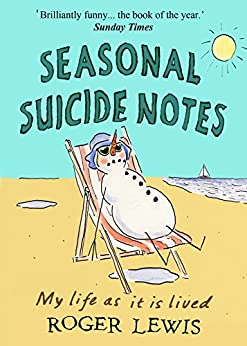 Seasonal Suicide Notes: My life as it is lived by [Lewis, Roger]