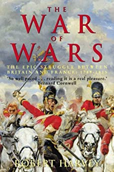 The War of Wars: The Epic Struggle Between Britain and France: 1789-1815 by [Harvey, Robert]