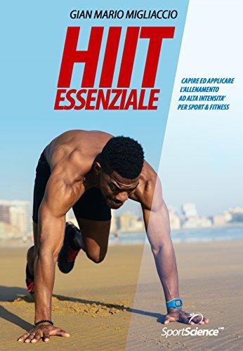 HIIT Essenziale: Capire ed applicare l'allenamento ad alta intensità per Sport & Fitness