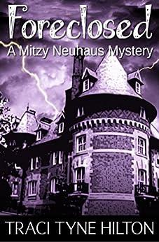 Foreclosed: A Mitzy Neuhaus Mystery (English Edition) von [Hilton, Traci Tyne]