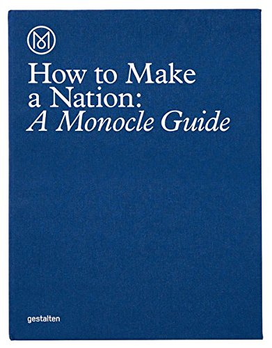 How to Make a Nation: A Monocle Guide (Kleine Farm Business Guide)