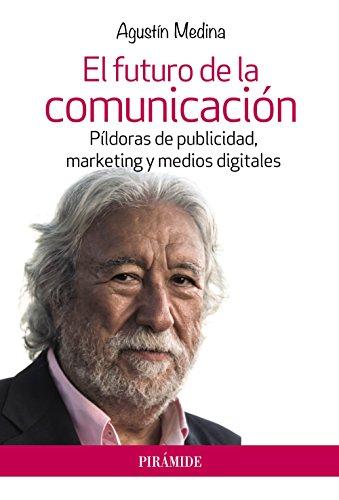 Portada del libro El futuro de la comunicación: Píldoras de publicidad, marketing y medios digitales (Empresa Y Gestión)