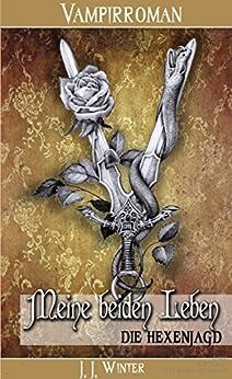 Meine beiden Leben - Die Hexenjagd (German Edition) by [Winter, J. J.]