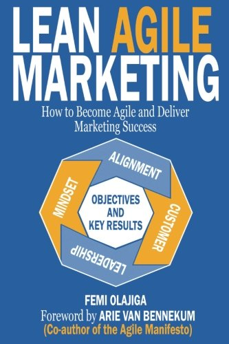 Lean Agile Marketing: How to Become Agile and Deliver Marketing Success -