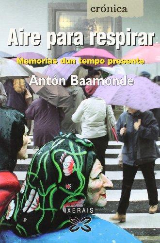 Aire para respirar: Memorias dun tempo presente (Edición Literaria - Crónica - Xornalismo) por Antón Baamonde García