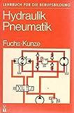 Hydraulik, Pneumatik. Bauelemente, Baugruppen, Maschinen. Lehrbuch - Fuchs Helmut und Wolfgang Kunze